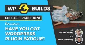 Have you got WordPress plugin fatigue - WP Builds WordPress podcast