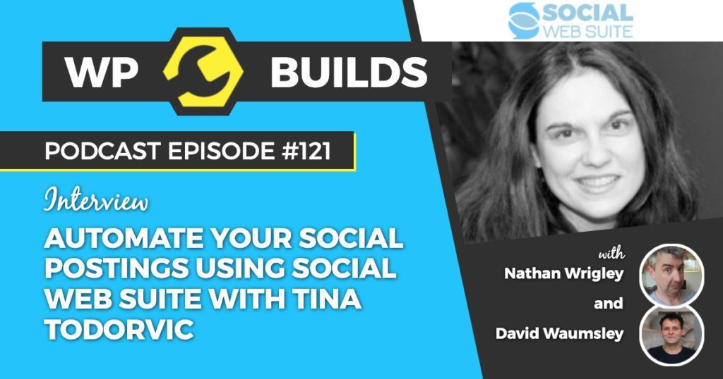Automate your social postings using Social Web Suite with Tina Todorovic - WordPress podcast