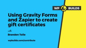 Using Gravity Forms and Zapier to create gift certificates - Branden Tolle - Contribute #12