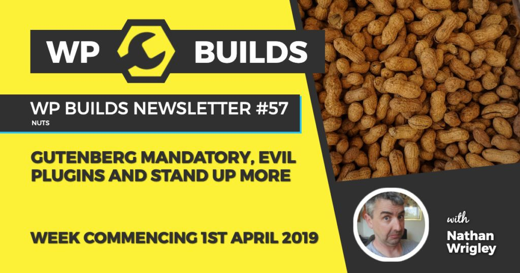 Gutenberg mandatory, evil plugins and stand up more - WP Builds Newsletter #57