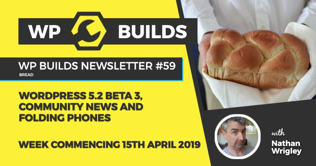 WordPress 5.2 beta 3, community news and folding phones - WP Builds WordPress Newsletter #59