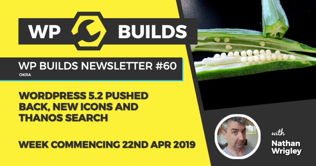 WordPress 5.2 pushed back, new icons and Thanos search - WP Builds WordPress Newsletter #60