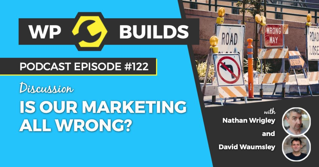 Is our marketing all wrong? - WP Builds WordPress podcast