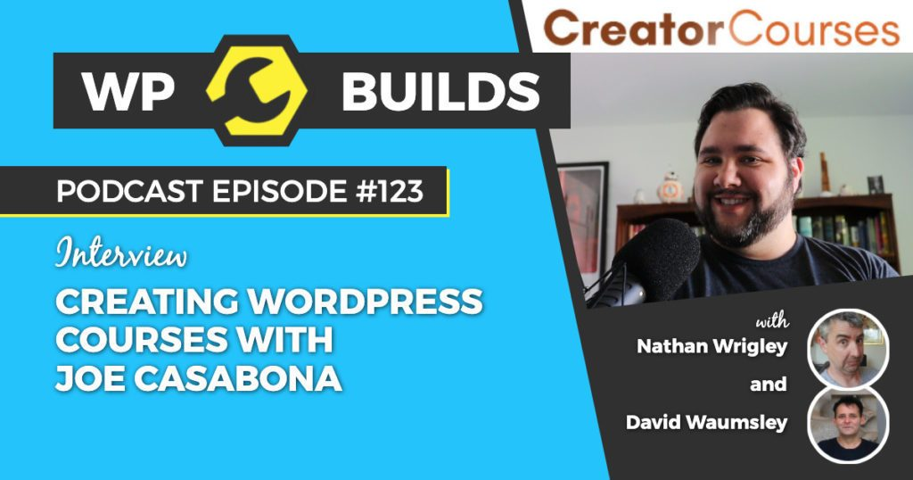 123 - Creating WordPress courses with Joe Casabona - WP Builds WordPress podcast