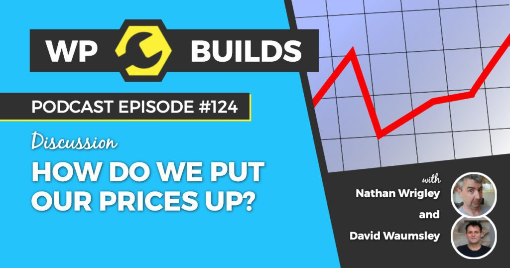 How do we put our prices up? - WP Builds WordPress podcast