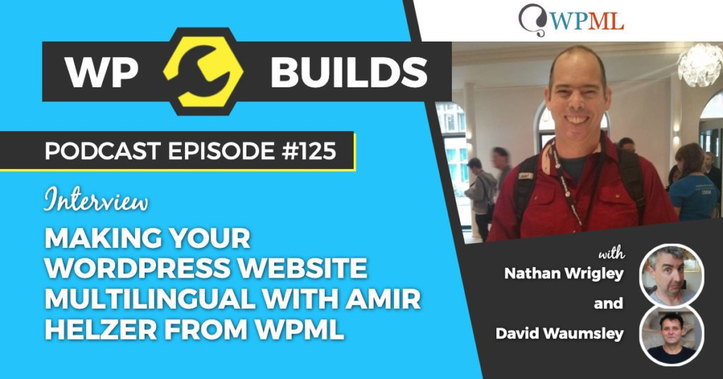 Making your WordPress website multilingual with Amir Helzer from WPML - WP Builds WordPress podcast