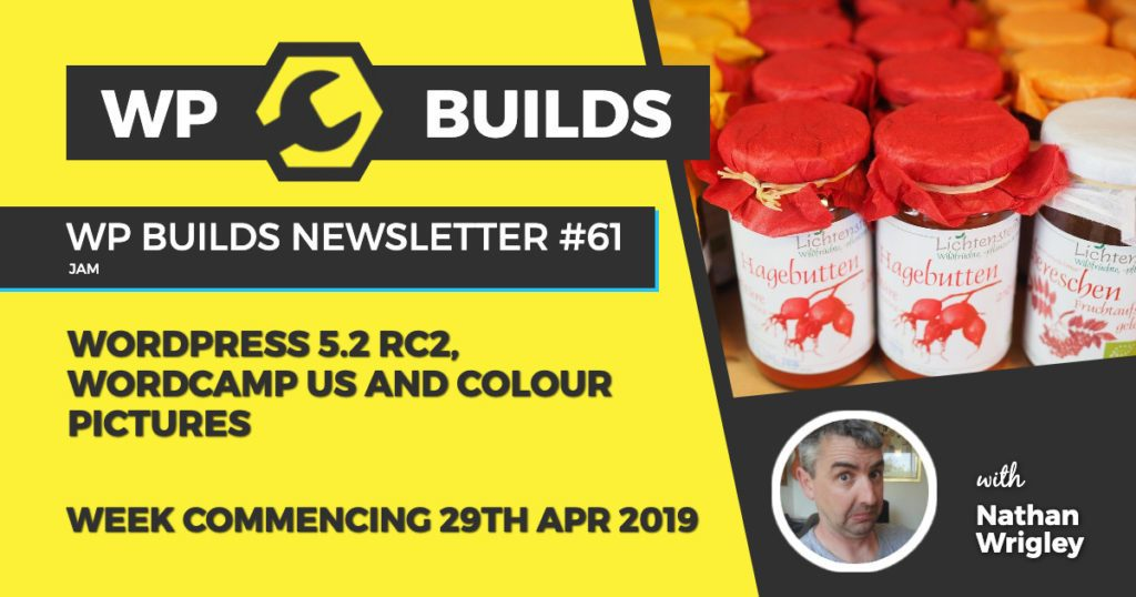 WordPress 5.2 RC2, WordCamp US and colour pictures - WP Builds Newsletter #61