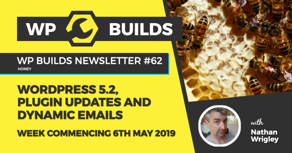WordPress 5.2, plugin news and dynamic emails - WP Builds WordPress Newsletter #62