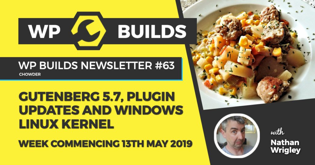 Gutenberg 5.7, Plugin updates and Windows Linux Kernel - WP Builds WordPress Newsletter #63