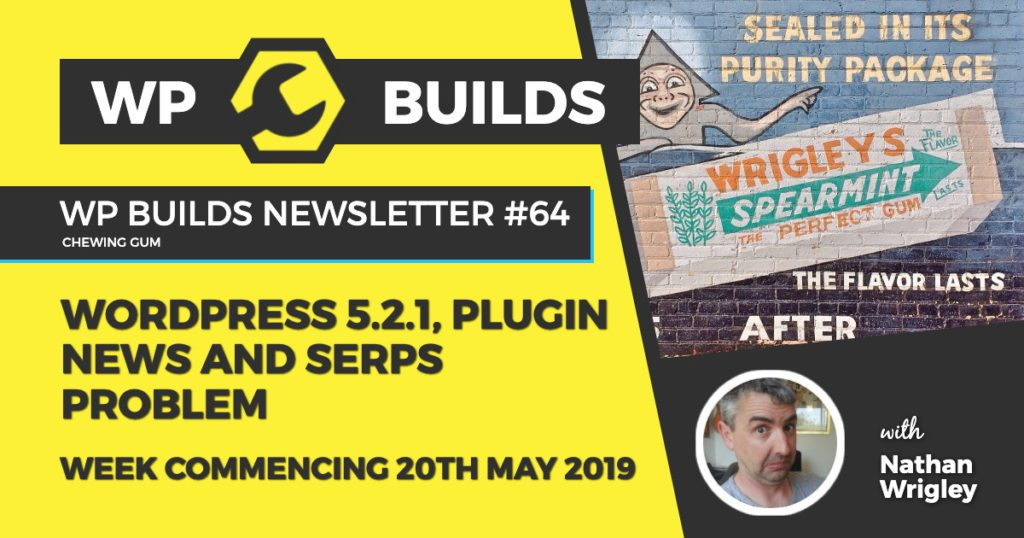 WordPress 5.2.1, plugin news and SERPs problem - WP Builds WordPress Newsletter #64