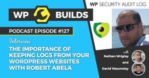 The importance of keeping logs from your WordPress websites with Robert Abela - WP Builds WordPress Podcast