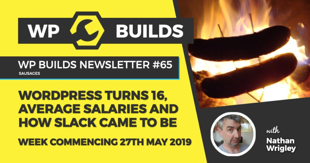 WordPress turns 16, average salaries and how Slack came to be - WP Builds Newsletter #65