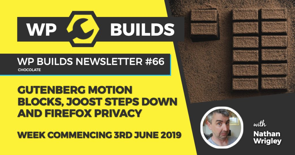 Gutenberg motion blocks, Joost steps down and Firefox privacy - WP Builds WordPress Newsletter #66