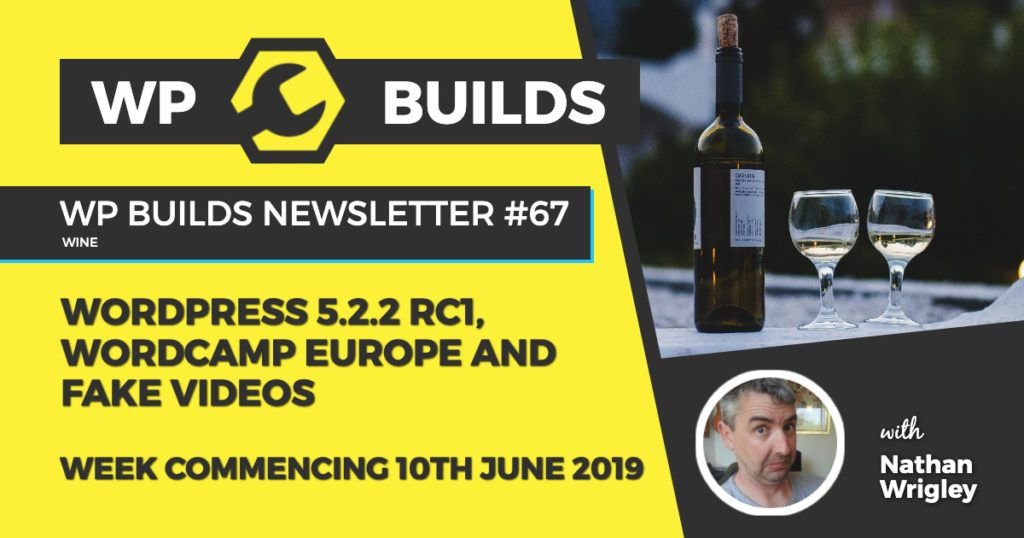 WordPress 5.2.2 RC1, WordCamp Europe and fake videos - WP Builds WordPress Podcast