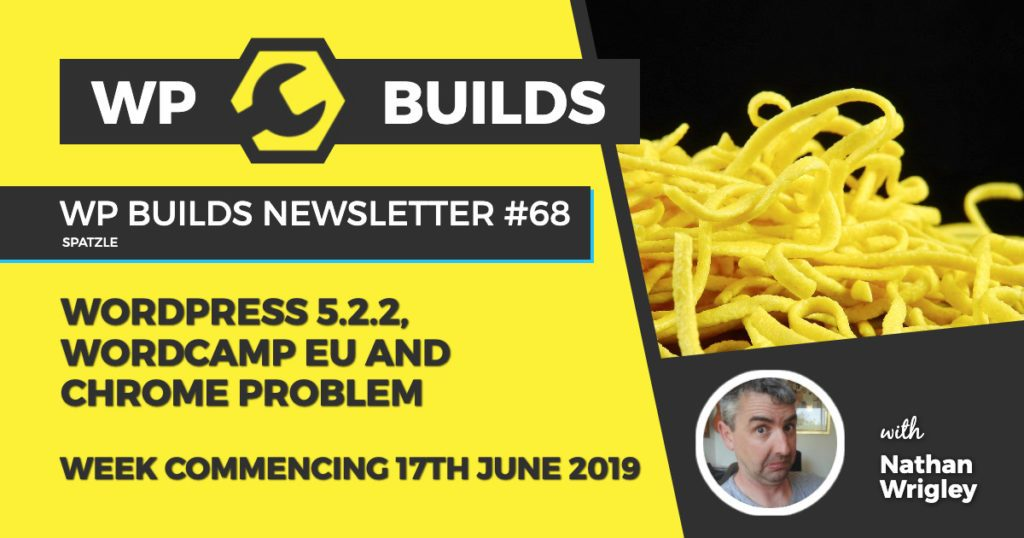 WordPress 5.2.2, WordCamp EU and Chrome problem - WP Builds WordPress Newsletter #68