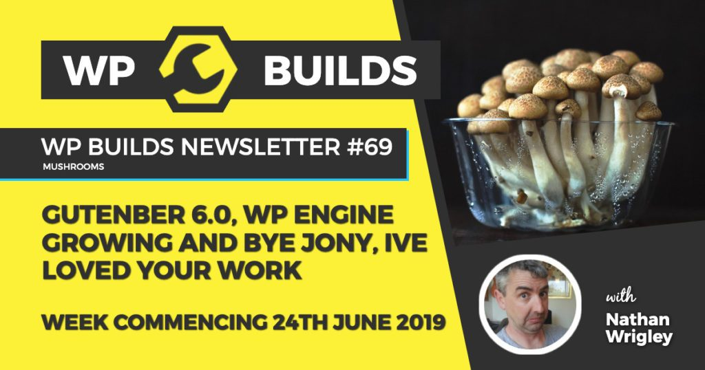 Gutenberg 6.0, WP Engine growing and bye Jony, Ive loved your work - WP Builds weekly WordPress Newsletter