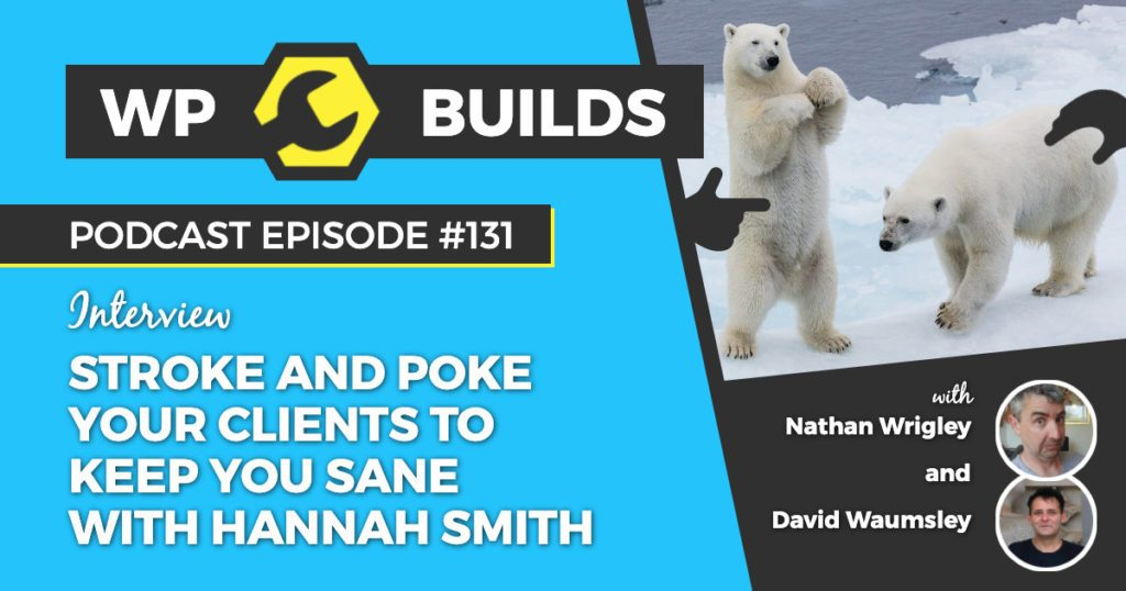 Stroke the poke your clients to keep you sane with Hannah Smith - WP Builds WordPress Podcast