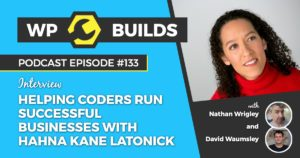 Helping coders run successful businesses with Hahna Kane Latonick - WP Builds WordPress Podcast