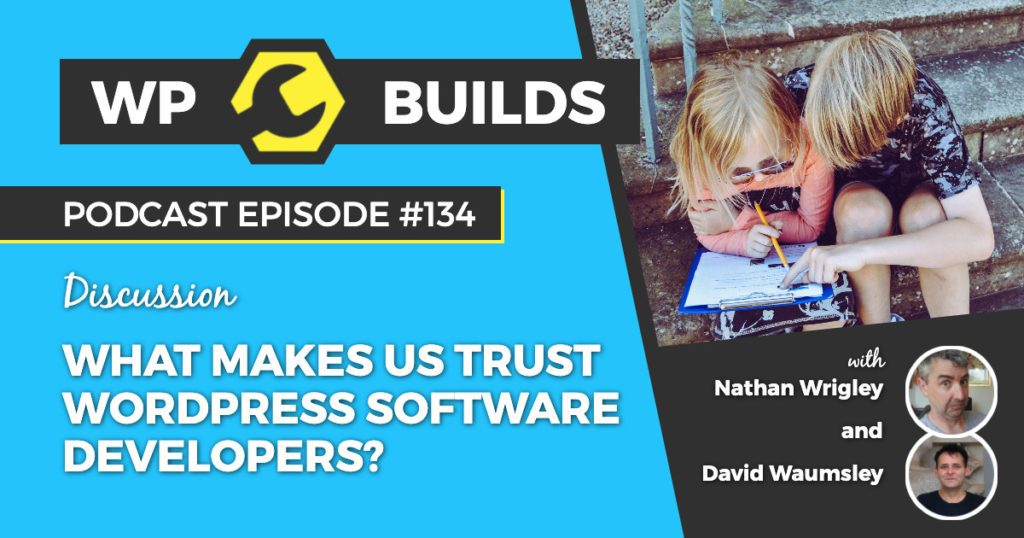 What makes us trust WordPress software developers? - WP Builds WordPress Podcast