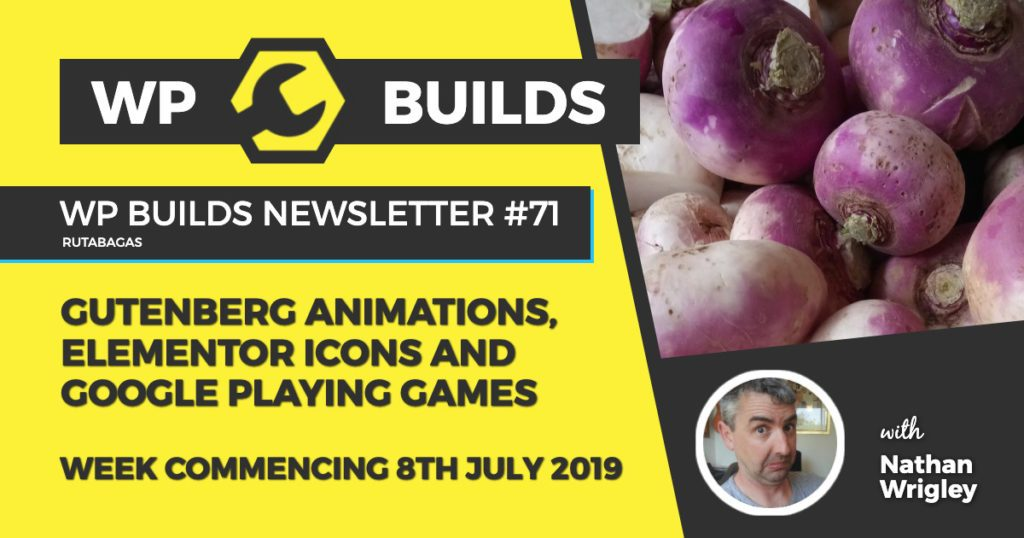 Gutenberg animations, Elementor icons and Google playing games - WP Builds weekly WordPress Newsletter