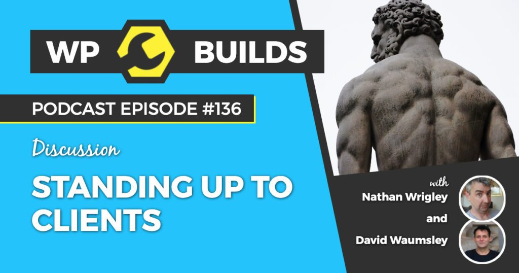 Standing up to clients - WP Builds WordPress podcast