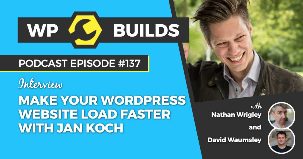 Make your WordPress website load faster with Jan Koch - WP Builds WordPress podcast