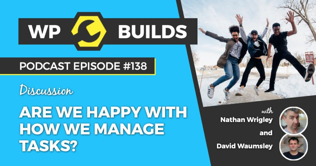 Are we happy with how we manage tasks? - WP Builds WordPress podcast