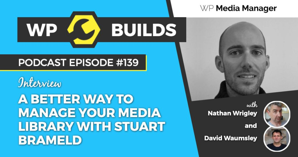 A better way to manage your media library with Stuart Brameld - WP Builds WordPress podcast
