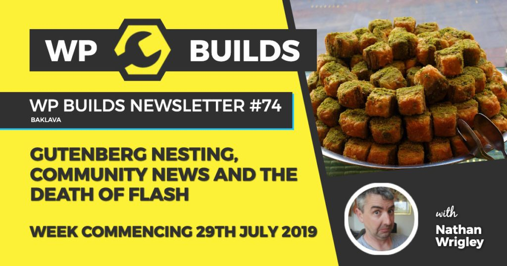 Gutenberg nesting, community news and the death of flash - WP Builds WordPress Podcast and News