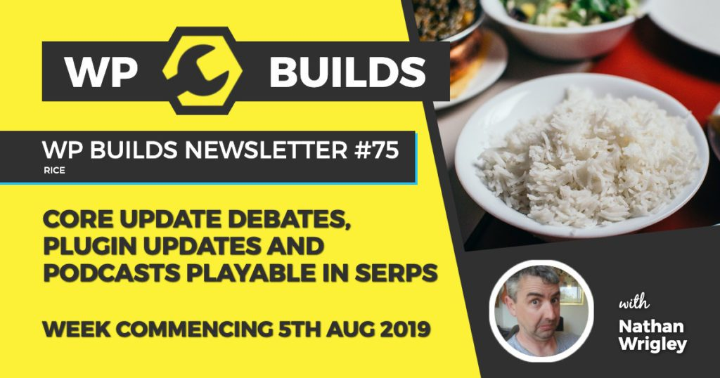 Core update debates, plugin updates and podcasts playable in SERPs - WP Builds WordPress Podcast and News