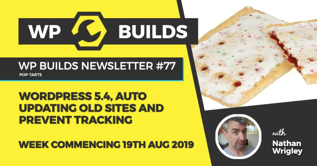WordPress 5.3, auto updating old sites and prevent tracking - WP Builds Newsletter #77