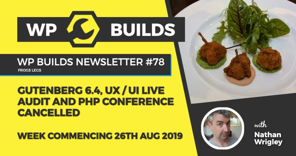 Gutenberg 6.4, UX / UI Live audit live and PHP conference cancelled - WP Builds WordPress Newsletter #78