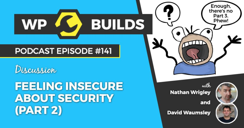 Feeling insecure about security (Part 2) - WP Builds WordPress podcast