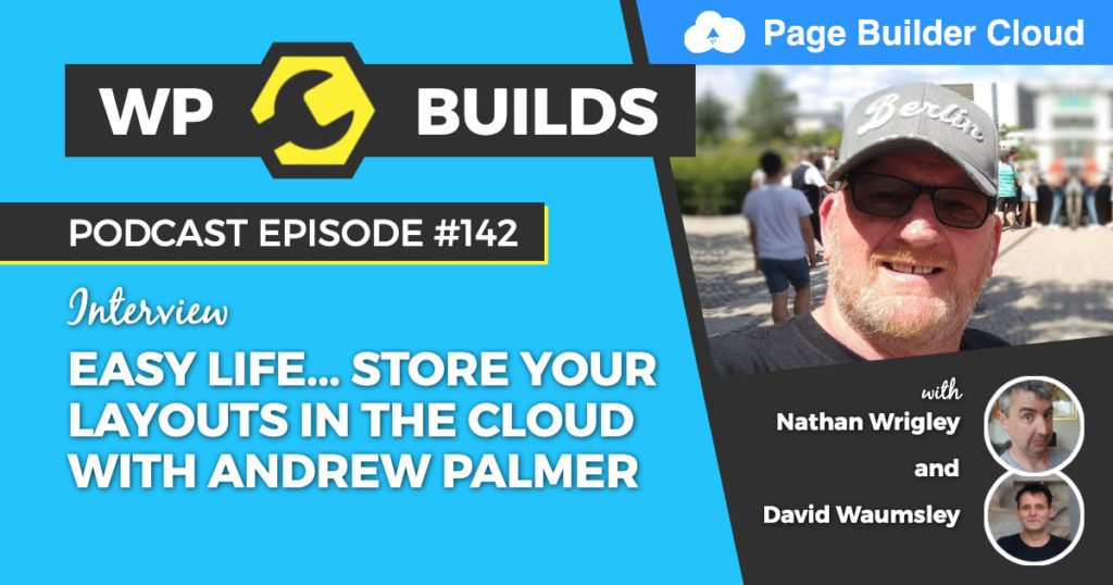Easy life... store your layouts in the cloud with Andrew Palmer - WP Builds WordPress podcast