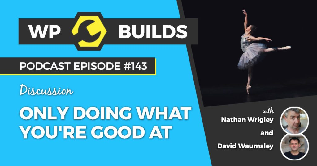 Only doing what you're good at - WP Builds WordPress podcast