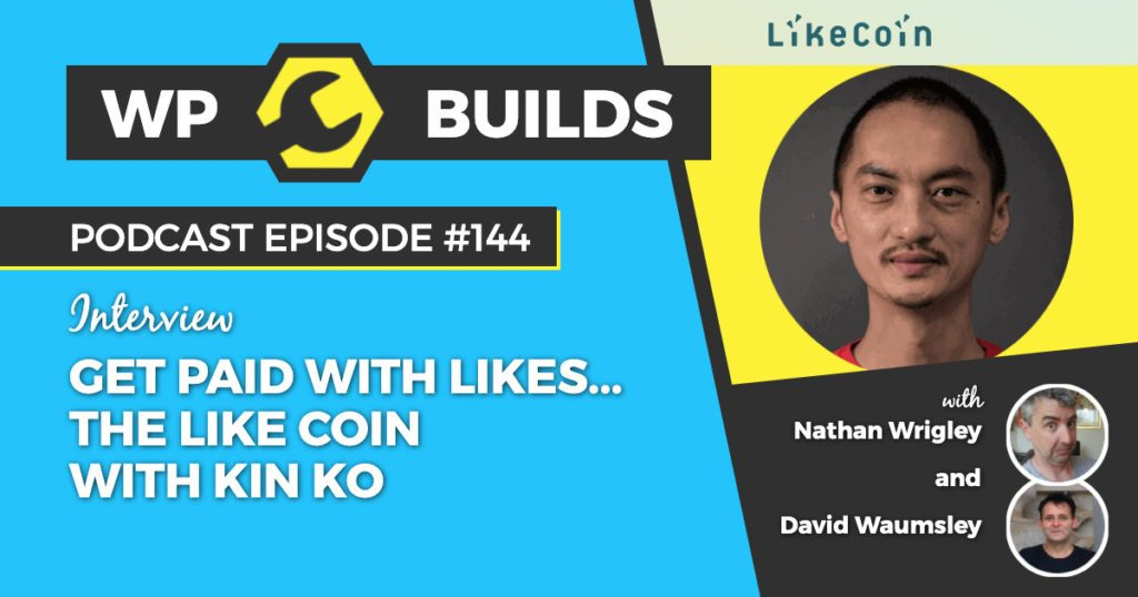 Get paid with likes... the Like Coin with Kin Ko - WP Builds WordPress podcast