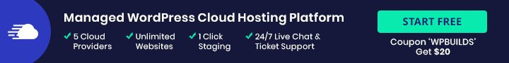 Try Cloudways using promo code: WPBUILDS and get $20 free hosting credit