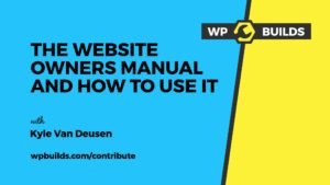 The Website Owners Manuel and how to use it with Kyle Van Deusen