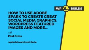 How to use Adobe Spark to create great social media graphics, WordPress featured images and more -WP Builds Contribute