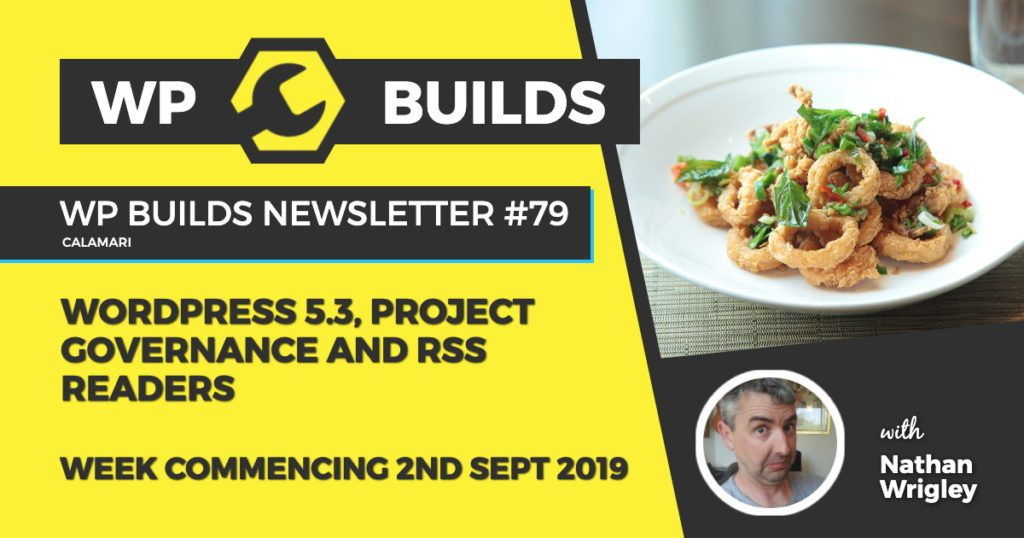 WP Builds WordPress Newsletter #79 - WordPress 5.3, project governance and RSS readers