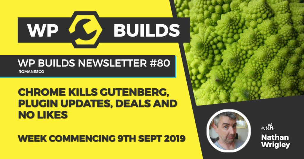 WP Builds Newsletter #80 - Chrome kills Gutenberg, plugin updates, deals and no likes