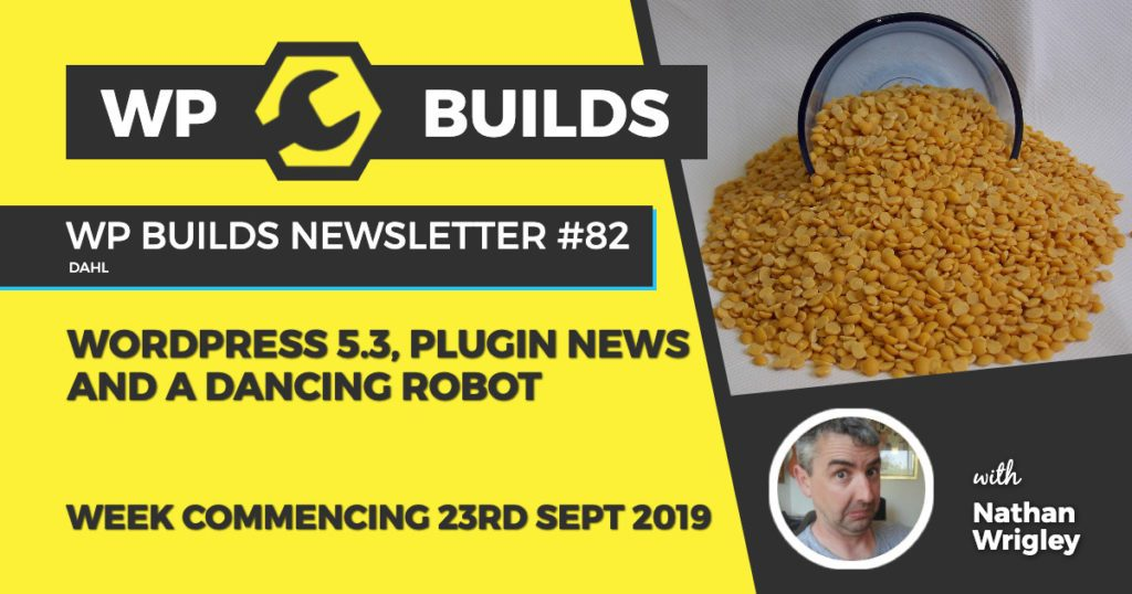 WP BuildWordPress 5.3, plugin news and a dancing robot - WP Builds Weekly WordPress News