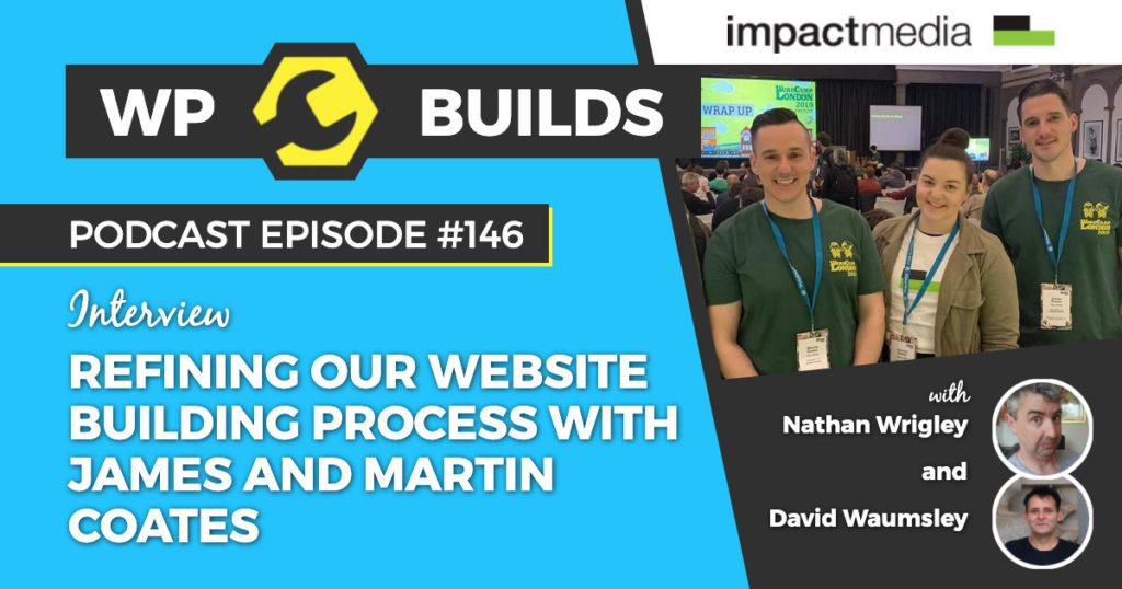 Refining our website building process with James and Martin Coates - WP Builds WordPress podcast