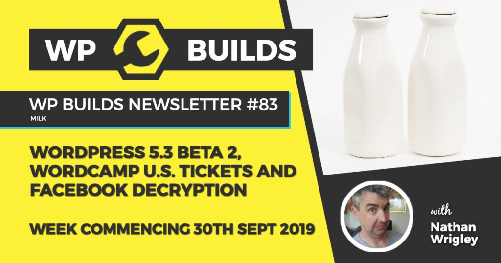 WP Builds WordPress Newsletter #83 - WordPress 5.3 Beta 2, WordCamp U.S. tickets and Facebook decryption