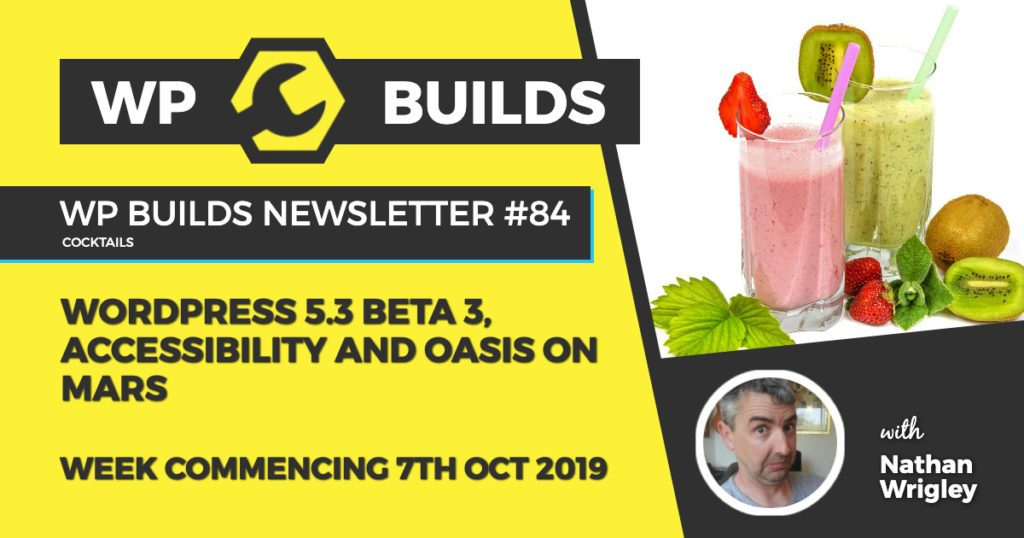 WP Builds Newsletter #84 - WordPress 5.3 beta 3, accessibility and oasis on Mars - WP Builds Weekly WordPress News