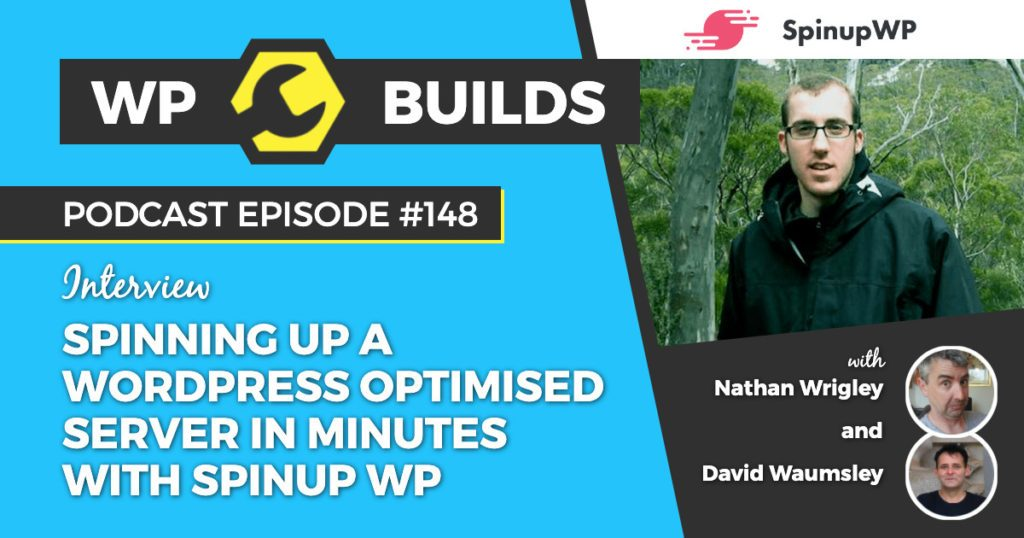Spinning up a WordPress optimised server in minutes with Spinup WP - WP Builds WordPress podcast