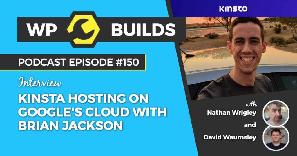 Kinsta hosting on GoCloud with Brian Jackson - WP Builds WordPress podcast