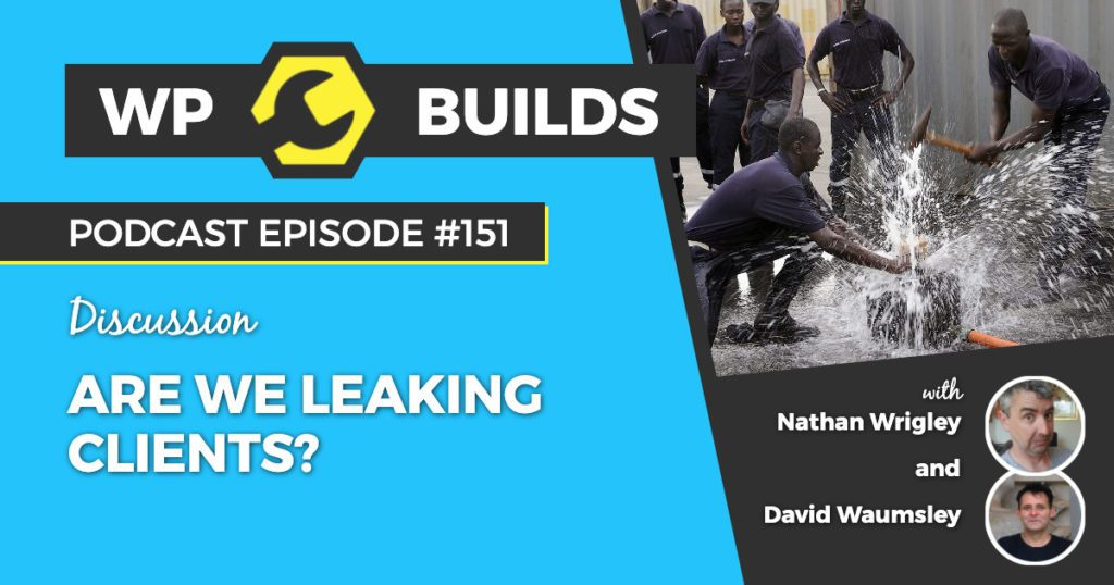 151 - Are we leaking clients? - The WP Builds WordPress podcast