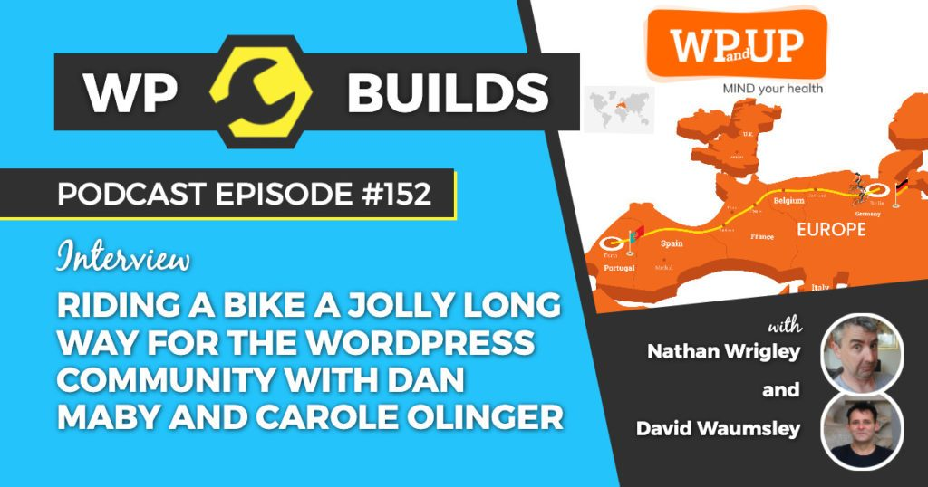 152 - Riding a jolly long way for the WordPress community with Dan Maby and Carole Olinger - WP Builds WordPress Podcast