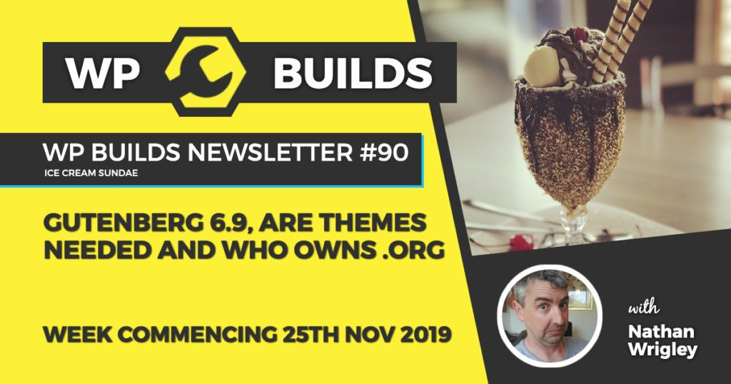WP Builds Newsletter #90 - Gutenberg 6.9, are themes needed and who owns .org - WP Builds WordPress Podcast